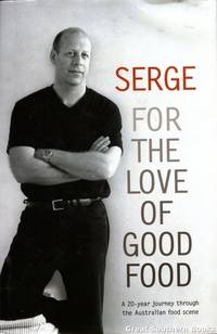 Serge: For the Love of Good Food. A 20-year Journey Through the Australian Food Scene