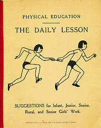 Physical Education. The Daily Lesson. Suggestions for Infant, Junior, Senior, Rural, and Senior Girls' Work