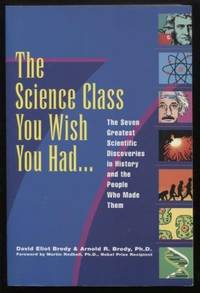 Science Class You Wish You Had... ;  The Seven Greatest Scientific  Discoveries in History and the People Who Made Them  The Seven Greatest  Scientific Discoveries in History and the People Who Made Them