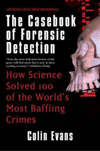 The Casebook of Forensic Detection : How Science Solved 100 of the World's Most Baffling Crimes