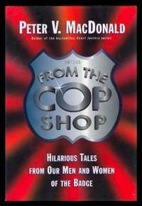FROM THE COP SHOP - Hilarious Tales From Our Men and Women of the Badge