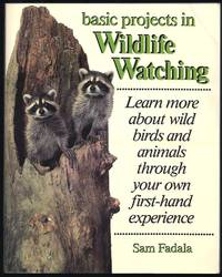 Basic Projects in Wildlife Watching: Learn More About Wild Birds and Animals Through Your Own...