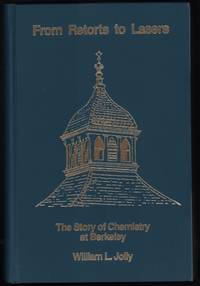 From Retorts to Lasers: The Story of Chemistry at Berkeley by William L. Jolly - First Edition - 1987 - from Uncommon Works, IOBA and Biblio.com