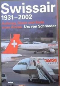 image of Swissair 1931 - 2002. Aufstieg, Glanz und Ende einer Airline