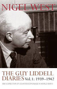 The Guy Liddell Diaries  Volume I: 1939 1942: MI5's Director of Counter Espionage in World War II