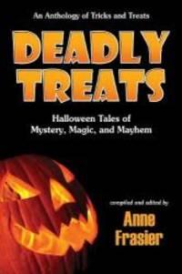 Deadly Treats: Halloween Tales of Mystery, Magic, and Mayhem