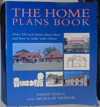 The Home Plans Book: Over 330 New Home Plans Ideas and How to Make Your Choice by David Snell & Murray Armor - Paperback - 1st  - 1999 - from Hanselled Books and Biblio.com