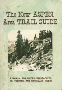 The New Aspen Area Trail Guide: A Manual for Hikers, Backpackers, Ski Tourers, and Horseback Riders.