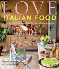 image of Love Italian Food: Recipes for friends and family from a home in Asolo