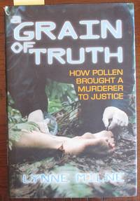 Grain of Truth, A: How Pollen Brought a Murderer to Justice