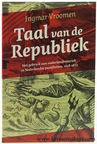Taal van de Republiek. Het gebruik van vaderlandretoriek in Nederlandse pamfletten, 1618-1672