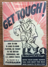 Get Tough! How to Win in Hand-to-Hand Fighting, As Taught to the British Commandos, and the U.S....