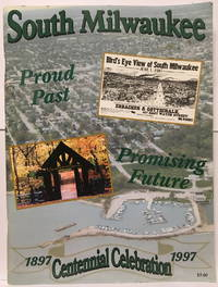 South Milwaukee Centennial Celebration 1897-1997: Proud Past, Promising Future