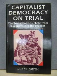 Capitalist Democracy on Trial: The Transatlantic Debate from Tocqueville to the Present