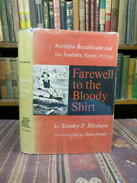 Farewell to the Bloody Shirt, Northern Republicans and the Southern Negro, 1877-93