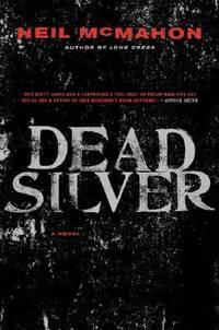 Dead Silver: A Novel by McMahon, Neil - 2008