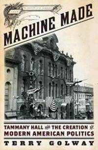 image of Machine Made: Tammany Hall and the Creation of Modern American Politics