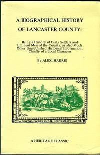 image of A Biographical History of Lancaster County (Pennsylvania): Being a History of Early Settlers and Eminent Men if the County; as also Much Other Unpublished Historical Information, Chiefly of a Local Character (Heritage Classic Series)