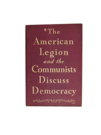 The American Legion and the Communists Discuss Democracy. A Debate.