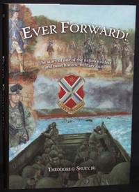EVER FORWARD!: THE STORY OF ONE OF THE NATION'S OLDEST AND MOST HISTORIC MILITARY UNITS