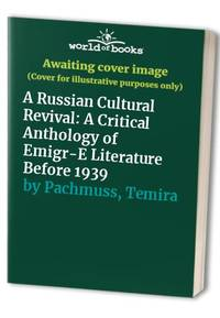 A Russian Cultural Revival: A Critical Anthology of Emigr-E Literature Before 1939