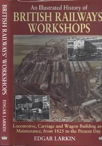 An Illustrated History Of British Railways' Workshops.