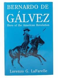 Bernardo de Galvez: Hero of the American Revolution