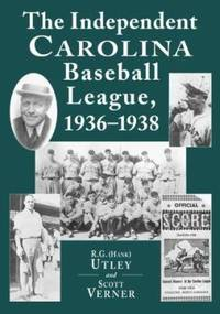 The Independent Carolina Baseball League, 1936-1938 : Baseball Outlaws by Scott Verner; R. G. Utley - Hardcover - 1999 - from ThriftBooks (SKU: G078640535XI4N00)