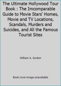 The Ultimate Hollywood Tour Book : The Imcomparable Guide to Movie Stars' Homes, Movie and TV...