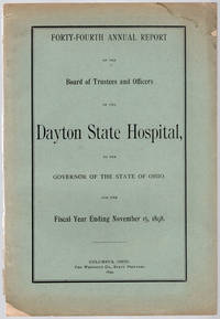 Forty-fourth annual report of the Board of Trustees and Officers of the Dayton State Hospital, to the Governor… by Dayton State Hospital. Board of Trustees and Officers - 1899 - from Philadelphia Rare Books & Manuscripts Co., LLC (PRB&M)  (SKU: 40553)