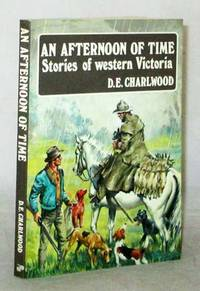 An Afternoon of Time.  Stories of Western Victoria
