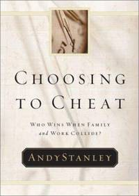 Choosing to Cheat : Who Wins When Family and Work Collide? by Andy Stanley - Hardcover - 2002 - from ThriftBooks and Biblio.com