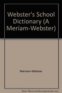 Webster's School Dictionary (A Meriam-Webster)