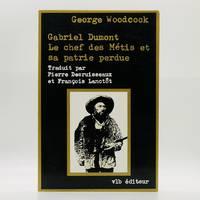 Gabriel Dumont: Le chef des Métis et sa patrie perdue