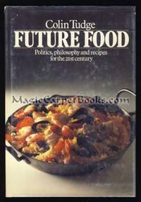Future Food: Politics, Philosophy and Recipes for the 21st Century
