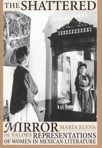 The Shattered Mirror: Representations of Women in Mexican Literature