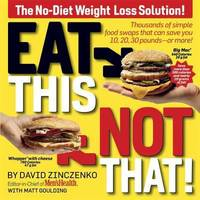 image of Eat This Not That! : Thousands of Simple Food Swaps That Can Save You 10, 20, 30 Pounds-Or More!