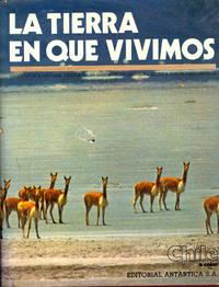 image of Chile a Color : La Tierra en que Vivimos. [Chile in Color 5 : the Land in Which We Live] : una historia natural basada en un guion de Sergio Nuno escrita por Alvaro Barros