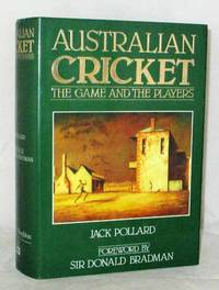 AUSTRALIAN CRICKET THE GAME AND THE PLAYERS