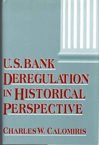 U.S. Bank Deregulation in Historical Perspective by  Charles W Calomiris - 1st - 2000 - from Dorley House Books and Biblio.com