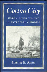 COTTON CITY Urban Development in Antebellum Mobile, Amos, Harriet