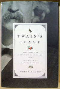 Twain\'s Feast:  Searching for America\'s Lost Foods in the Footsteps of  Samuel Clemens