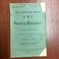 The Australian Miner's A B C Of Practical Mineralogy.