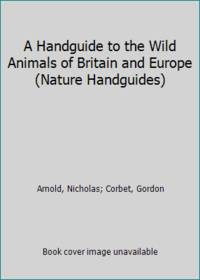 A Handguide to the Wild Animals of Britain and Europe (Nature Handguides)
