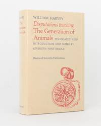 Disputations touching the Generation of Animals. Translated, with an Introduction and Notes, by Gweneth Whitteridge
