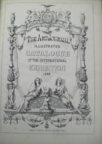 THE ART JOURNAL ILLUSTRATED CATALOGUE OF THE INTERNATIONAL EXHIBITION