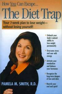 The Diet Trap : Your 7 Week Plan to Lose Weight   Without Losing Yourself!