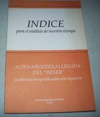 image of Indice para el Analisis de Nuestro Tiempo: A Cien Anos de la Llegada del Weser, La Colonizacion Agricola Judia en la Argentina