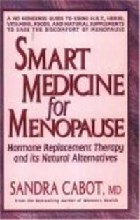 Smart Medicine For Menopause: Hormone Replacement Therapy And Its Natural Alternatives