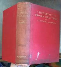 image of A History of the Frozen Meat Trade: An Account of the Development and Present-day Methods of Preparation, Transport, and Marketing of Frozen and Chilled Meats